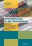 Aktenführung in der Sozialarbeit: Vorschläge für die klientenbezogene Dokumentation als Beitrag zur Qualitätssicherung - Ruth Brack