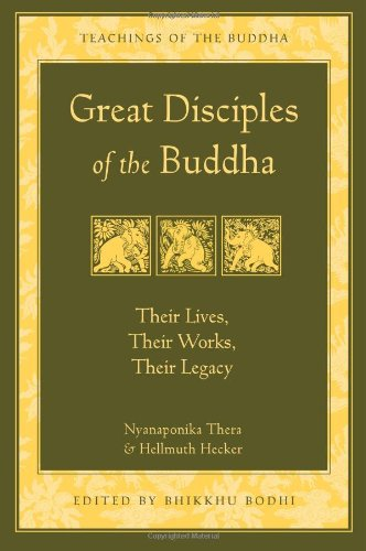 Great Disciples of the Buddha: Their Lives, Their Works, Their Legacy (The Teachings of the Buddha)