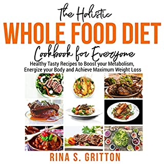 The Holistic Whole Food Diet Cookbook for Everyone     Healthy Tasty Recipes to Boost your Metabolism, Energize your Body and Achieve Maximum Weight Loss              Written by:                                                                                                                                 Rina S. Gritton                               Narrated by:                                                                                                                                 Battalion-13 Entertainment Inc.                      Length: 2 hrs and 10 mins     Not rated yet     Overall 0.0