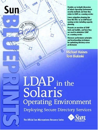 LDAP in the Solaris Operating Environment: Deploying Secure Directory Services (Sun Blueprints, the Official Sun Microsystems Resource)