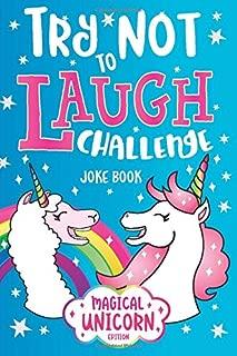 Try Not to Laugh Challenge Joke Book Magical Unicorn Edition: Knock Knock Jokes, Silly Puns, LOL Rhyming Riddles, Llama, Sloth, Princess, Animal, Fairy & more Jokes for Girls & Boys!