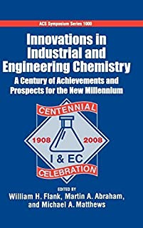 Innovations in industrial and Engineering Chemistry A Century of Achievements and Prospects for the New Millennium (ACS Symposium Series) (2009-01-22)