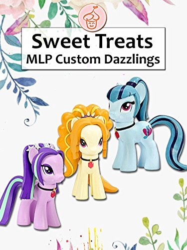 Sweet Treats: MLP Custom Dazzlings