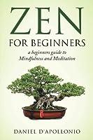 Zen: Zen for Beginners a Beginners Guide to Mindfulness and Meditation (Meditation, Zen Buddhism, Mindfullness, Ying Yang, Zen Habits, Happiness, Peacefulness)