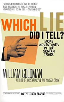 Which Lie Did I Tell?: More Adventures in the Screen Trade by [William Goldman]