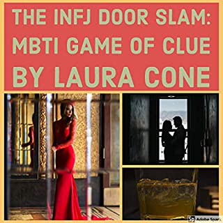 The INFJ Door Slam: MBTI Game of Clue                   By:                                                                                                                                 Laura Cone                               Narrated by:                                                                                                                                 Gareth Johnson                      Length: 6 mins     13 ratings     Overall 5.0