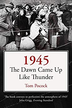 1945: The Dawn Came Up Like Thunder by [Tom Pocock]