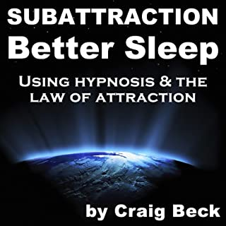 Subattraction Better Sleep     Using Hypnosis & The Law of Attraction              By:                                                                                                                                 Craig Beck                               Narrated by:                                                                                                                                 uncredited                      Length: 47 mins     1 rating     Overall 5.0