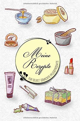 Meine Rezepte für selbst gemachte Pflegeprodukte: Das Notizbuch für deine besondere Rezeptesammlung deiner selbstgemachte Kosmetik, Naturkosmetik und ... Rezepte - zum selber schreiben - DIY Kosmetik