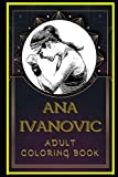 Ana Ivanovic Adult Coloring Book: Color Out Your Stress with Creative Designs