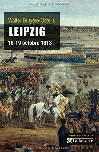 Leipzig, 16-19 octobre 1813 : La revanche de l'Europe des souverains sur Napoléon