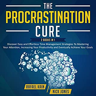 The Procrastination Cure: 2-in-1 Strategy Bundle: Discover Easy and Effortless Time Management Strategies to Mastering Your Attention, Increasing Your ... Achieve Your Goals (Personal Development) cover art