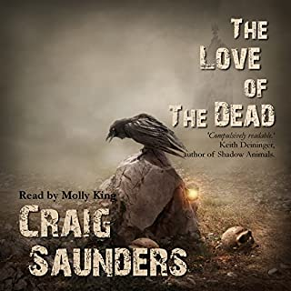 The Love of the Dead                   By:                                                                                                                                 Craig Saunders                               Narrated by:                                                                                                                                 Molly King                      Length: 6 hrs and 23 mins     4 ratings     Overall 3.0