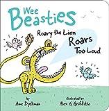 Roary the Lion Roars Too Loud (Wee Beasties)