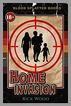 Home Invasion (Blood Splatter Books) by [Rick Wood]