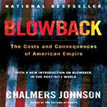 Blowback (Second Edition): The Costs and Consequences of American Empire