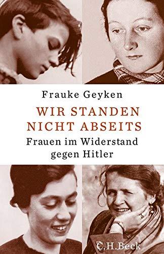 Buchseite und Rezensionen zu 'Wir standen nicht abseits: Frauen im Widerstand gegen Hitler' von Frauke Geyken