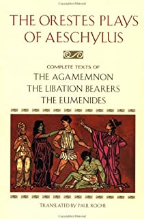 The Orestes Plays of Aeschylus: Agamemnon; The Libation Bearers; The Eumenides