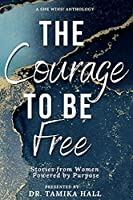 The Courage to Be Free: Stories from Women Powered by Purpose