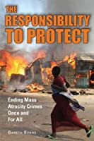 The Responsibility to Protect: Ending Mass Atrocity Crimes Once and For All by Gareth Evans(2008-09-10)