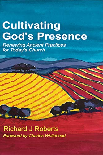 Cultivating God's Presence: Renewing Ancient Practices for Today's Church