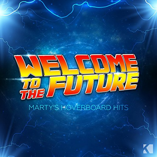 Welcome to the Future (Marty\'s Hoverboard Hits)