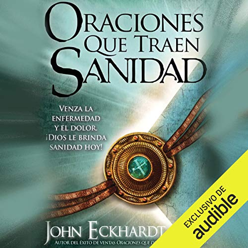Oraciones que traen sanidad [Prayers That Bring Healing] Audiobook By John Eckhardt cover art