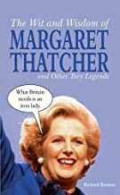 The Wit and Wisdom of Margaret Thatcher: And Other Tory Legends