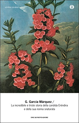 La incredibile e triste storia della candida Eréndira e della sua nonna snaturata (Oscar scrittori moderni Vol. 684)
