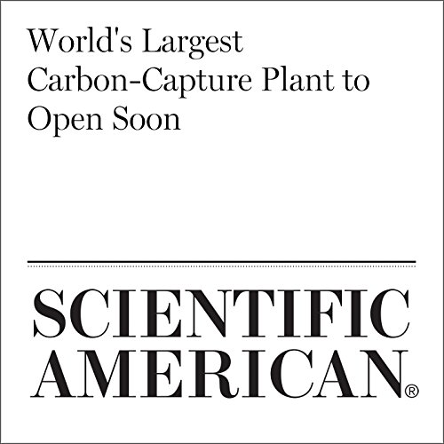 World's Largest Carbon-Capture Plant to Open Soon audiobook cover art