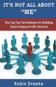 """It's Not All About """"Me"""": The Top Ten Techniques for Building Quick Rapport with Anyone by [Robin K. Dreeke]"""