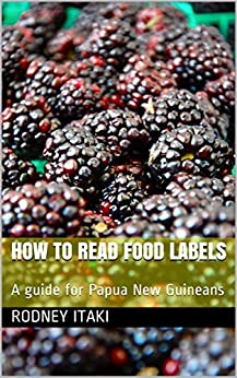 How to read food labels: A guide for Papua New Guineans by [Rodney Itaki]