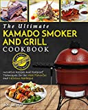 Kamado Smoker And Grill Cookbook: The Ultimate Kamado Smoker and Grill Cookbook - Innovative Recipes and Foolproof Techniques for The Most Flavorful and Delicious Barbecue'