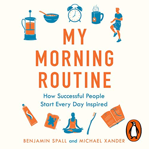 My Morning Routine     How Successful People Start Every Day Inspired              By:                                                                                                                                 Benjamin Spall,                                                                                        Michael Xander                               Narrated by:                                                                                                                                 Arthur Morey,                                                                                        Dominic Hoffman,                                                                                        Will Damron,                   and others                 Length: 6 hrs and 41 mins     Not rated yet     Overall 0.0