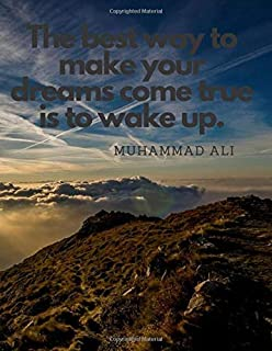 The best way to make your dreams come true is to wake up.: 110 Lined Pages Motivational Notebook with Quote by Muhammad Ali