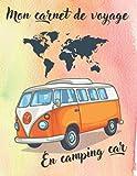 mon Journal de Voyage en camping -car: Carnet de bord de Road Trip pour consigner vos séjours & souvenirs en Camping, Caravane, ou Tente ,( meilleur Cadeau pour Voyageurs)