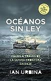 Oceanos sin ley: Viajes através de la última frontera salvaje (Ensayo)