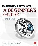 Microsoft SQL Server 2016: A Beginner's Guide, Sixth Edition (English Edition)