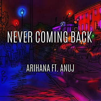 Never Coming Back (feat. Anuj)