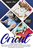 Cricut: This Book Includes: Cricut For Beginners + Maker. A Guide For Mastering The Tools And Functions Of Your Cutting Machine With Helpful Illustrations.