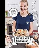 Backen mit Christina: Einfache und schnelle Rezepte, die ganz sicher gelingen. Das Backbuch von der bloggenden Bäuerin. U.a. Brot, Semmeln, pikantes ... pikantes Gebäck, Germknödel, Hefezopf