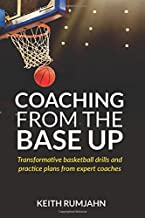 Coaching from the base up: Transformative basketball drills and practice plans from expert coaches