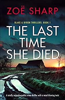The Last Time She Died: A totally unputdownable crime thriller with a mind-blowing twist (Blake and Byron Thrillers Book 1) by [Zoë Sharp]