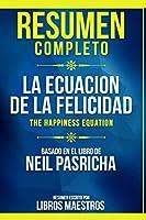 Resumen Completo: La Ecuacion De La Felicidad (The Happiness Equation) - Basado En El Libro De Neil Pasricha