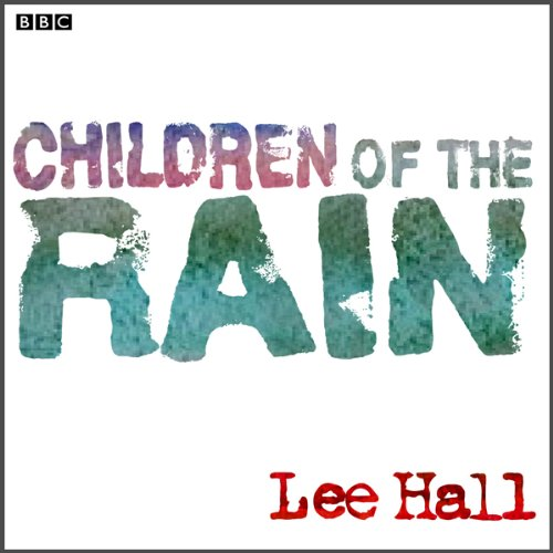 Children of the Rain (Dramatised)                   By:                                                                                                                                 Lee Hall                               Narrated by:                                                                                                                                 Ben Tibber,                                                                                        Sita Patel                      Length: 43 mins     Not rated yet     Overall 0.0