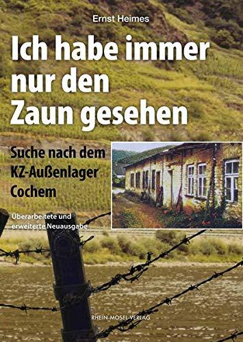 Ich habe immer nur den Zaun gesehen: Suche nach dem KZ-Außenlager Cochem
