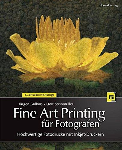 Fine Art Printing f??r Fotografen: Hochwertige Fotodrucke mit Inkjet-Druckern by J??rgen Gulbins (2013-11-06)