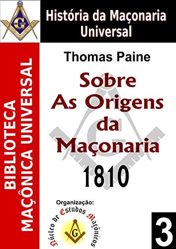 Sobre As Origens da Maçonaria - 1810 (Biblioteca Maçônica Universal Livro 3)