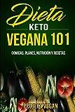 Dieta Keto Vegana 101 - Comidas, Planes, Nutrición y Recetas: La guía definitiva para perder peso rápidamente con una dieta Keto