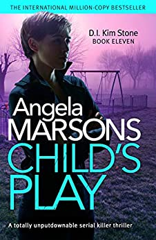 Child's Play: A totally unputdownable serial killer thriller (Detective Kim Stone Crime Thriller Book 11) (English Edition) van [Angela Marsons]